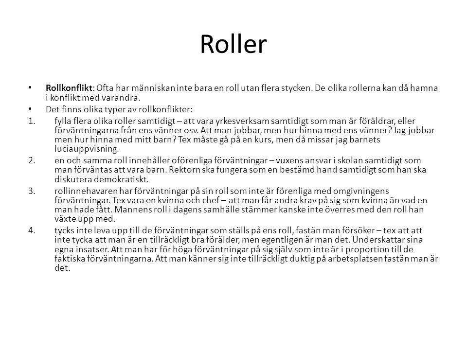 Roller Rollkonflikt: Ofta har människan inte bara en roll utan flera stycken. De olika rollerna kan då hamna i konflikt med varandra. Det finns olika