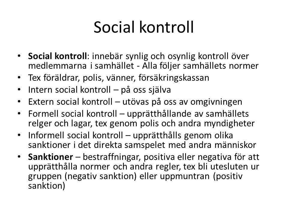 Social kontroll Social kontroll: innebär synlig och osynlig kontroll över medlemmarna i samhället - Alla följer samhällets normer Tex föräldrar, polis