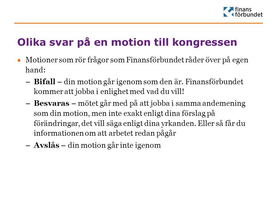 Olika svar på en motion till kongressen  Motioner som rör frågor som Finansförbundet råder över på egen hand: –Bifall – din motion går igenom som den