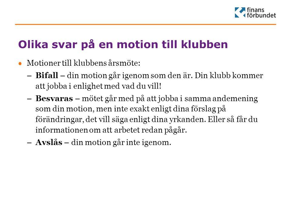Olika svar på en motion till klubben  Motioner till klubbens årsmöte: –Bifall – din motion går igenom som den är. Din klubb kommer att jobba i enligh