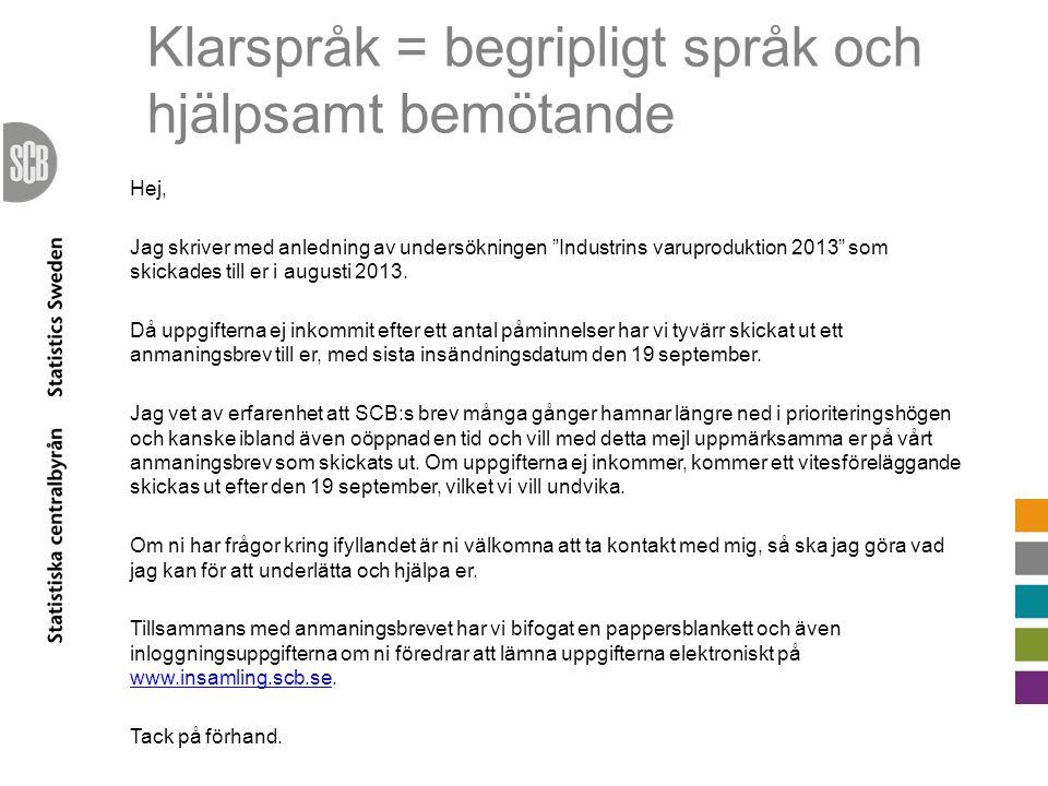 """Klarspråk = begripligt språk och hjälpsamt bemötande Hej, Jag skriver med anledning av undersökningen """"Industrins varuproduktion 2013"""" som skickades t"""