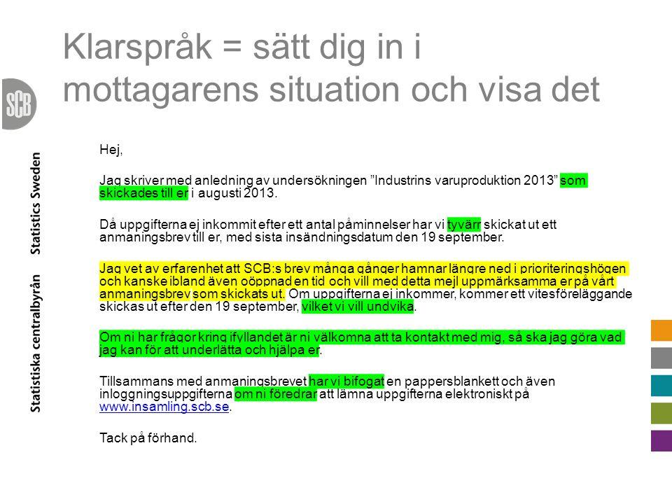 """Klarspråk = sätt dig in i mottagarens situation och visa det Hej, Jag skriver med anledning av undersökningen """"Industrins varuproduktion 2013"""" som ski"""