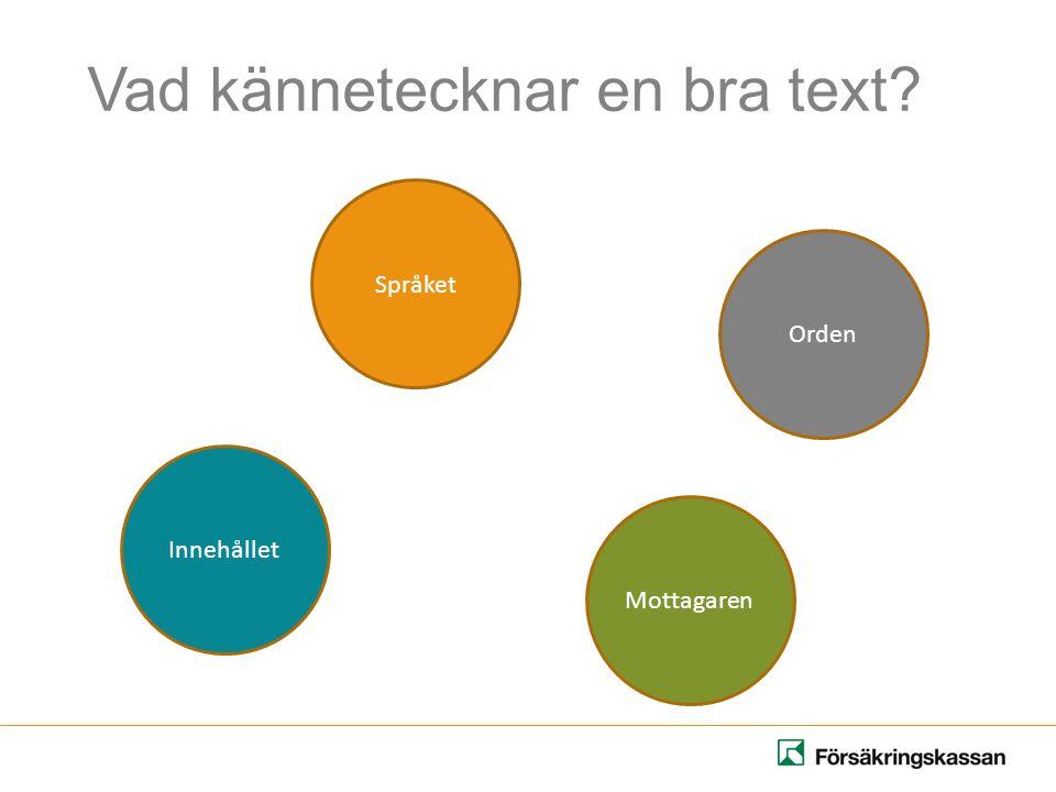 Vad kännetecknar en bra text? Språket Orden Innehållet Mottagaren