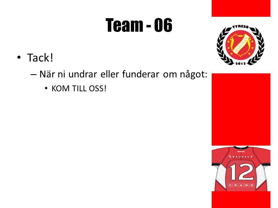 Team - 06 Tack! – När ni undrar eller funderar om något: KOM TILL OSS!
