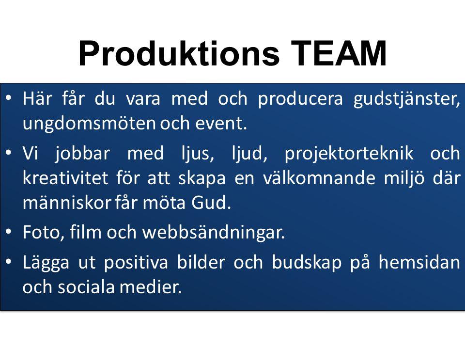 Produktions TEAM Här får du vara med och producera gudstjänster, ungdomsmöten och event.