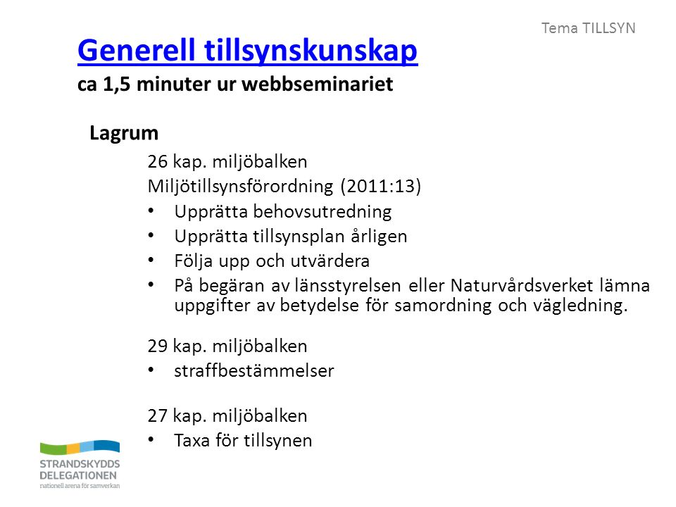 Tema TILLSYN Generell tillsynskunskap Generell tillsynskunskap ca 1,5 minuter ur webbseminariet 26 kap.
