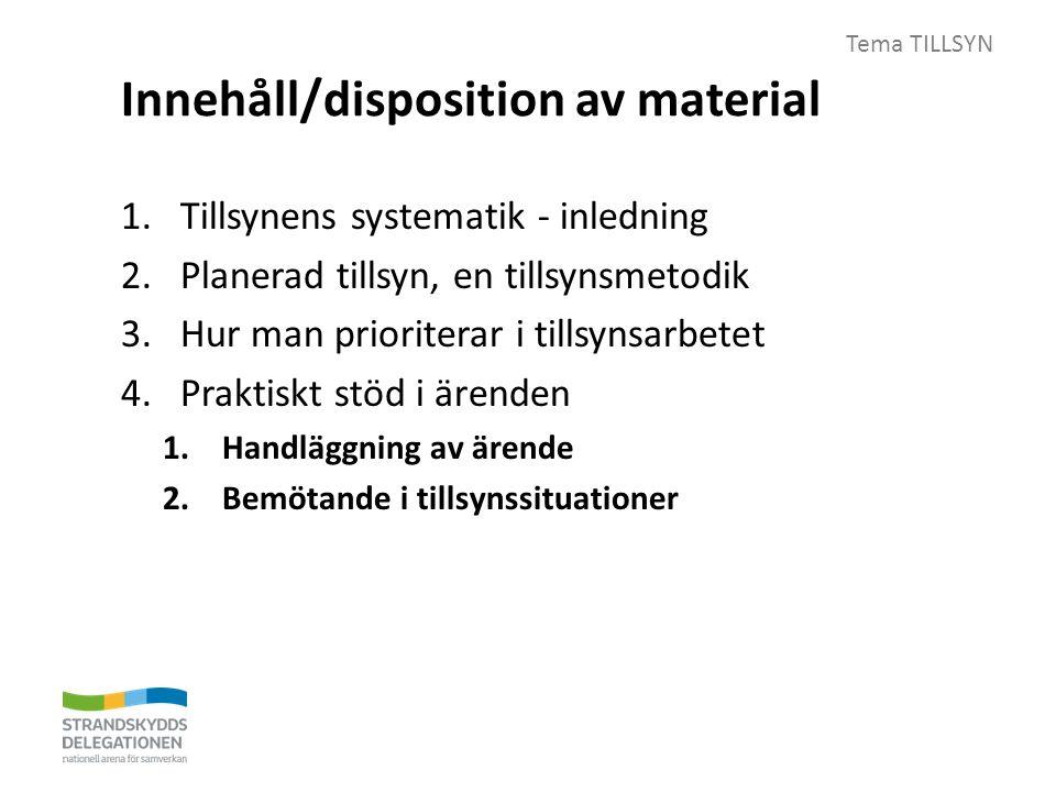 Tema TILLSYN Innehåll/disposition av material 1.Tillsynens systematik - inledning 2.Planerad tillsyn, en tillsynsmetodik 3.Hur man prioriterar i tillsynsarbetet 4.Praktiskt stöd i ärenden 1.Handläggning av ärende 2.Bemötande i tillsynssituationer