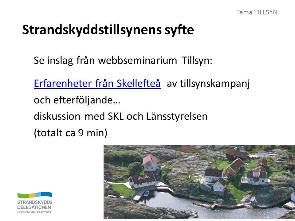 Tema TILLSYN Strandskyddstillsynens syfte Se inslag från webbseminarium Tillsyn: Erfarenheter från SkellefteåErfarenheter från Skellefteå av tillsynskampanj och efterföljande… diskussion med SKL och Länsstyrelsen (totalt ca 9 min)