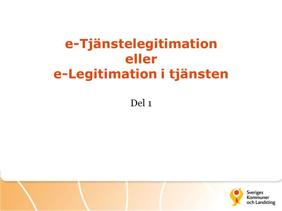 e-Tjänstelegitimation eller e-Legitimation i tjänsten Del 1