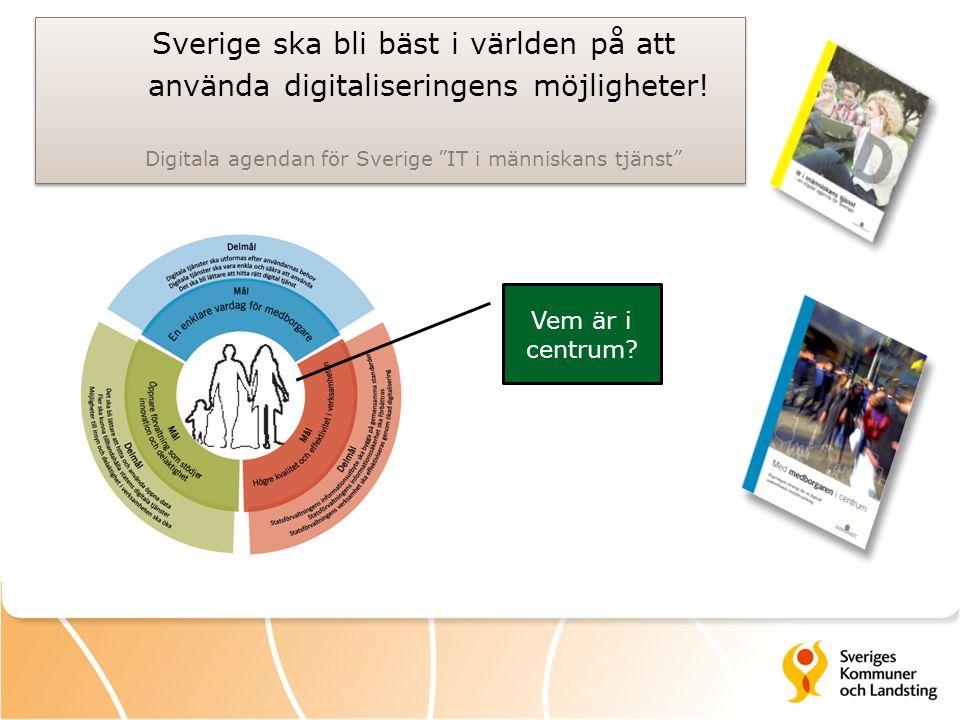 Sverige ska bli bäst i världen på att använda digitaliseringens möjligheter.