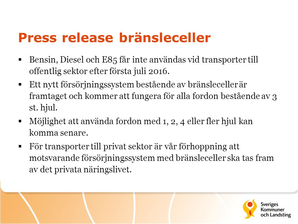 Press release bränsleceller  Bensin, Diesel och E85 får inte användas vid transporter till offentlig sektor efter första juli 2016.