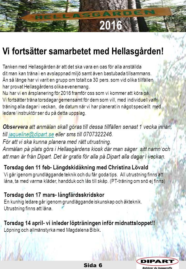 Sida 6 Torsdag den 11 feb- Längdskidåkning med Christina Lövald Vi går igenom grundläggande teknik och du får goda tips. All utrustning finns att låna
