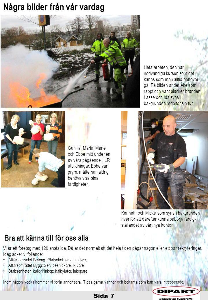 Sida 7 Några bilder från vår vardag Heta arbeten, den här nödvändiga kursen som det känns som man alltid behöver gå. På bilden är det Åke som rappt oc