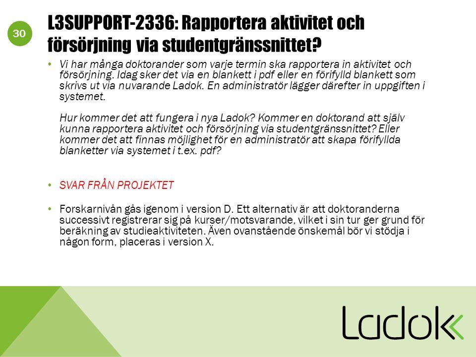 30 L3SUPPORT-2336: Rapportera aktivitet och försörjning via studentgränssnittet? Vi har många doktorander som varje termin ska rapportera in aktivitet