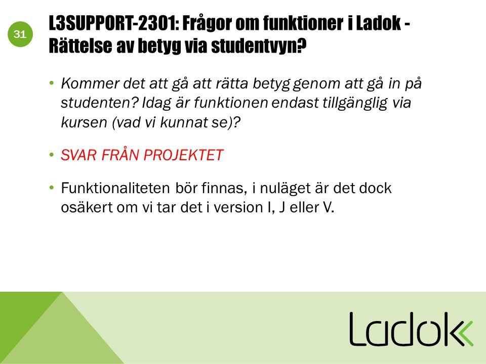 31 L3SUPPORT-2301: Frågor om funktioner i Ladok - Rättelse av betyg via studentvyn.