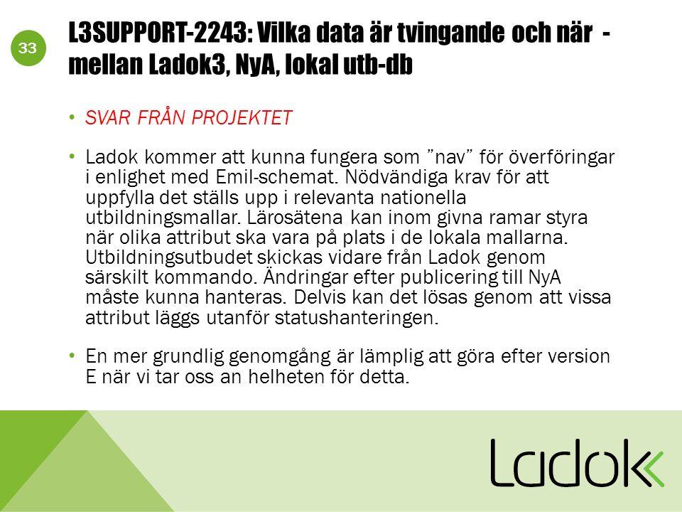 33 L3SUPPORT-2243: Vilka data är tvingande och när - mellan Ladok3, NyA, lokal utb-db SVAR FRÅN PROJEKTET Ladok kommer att kunna fungera som nav för överföringar i enlighet med Emil-schemat.