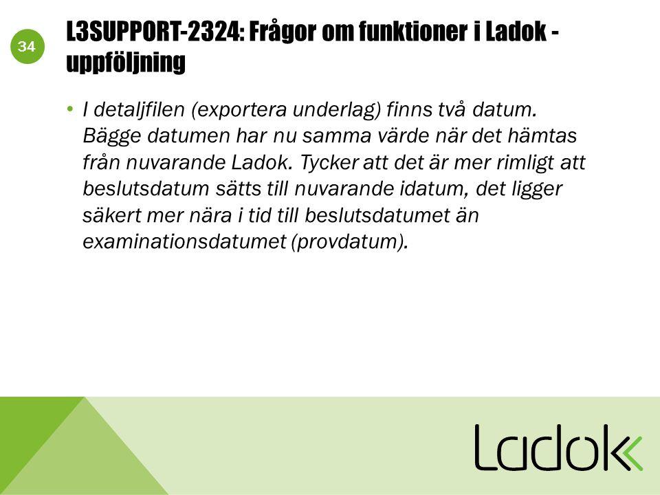 34 L3SUPPORT-2324: Frågor om funktioner i Ladok - uppföljning I detaljfilen (exportera underlag) finns två datum. Bägge datumen har nu samma värde när