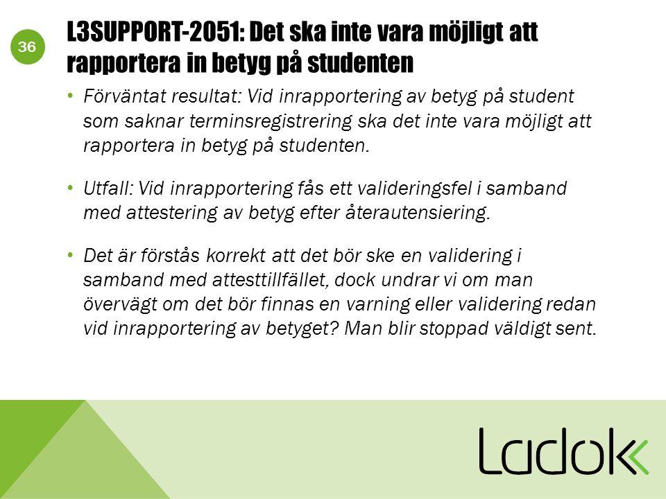 36 L3SUPPORT-2051: Det ska inte vara möjligt att rapportera in betyg på studenten Förväntat resultat: Vid inrapportering av betyg på student som saknar terminsregistrering ska det inte vara möjligt att rapportera in betyg på studenten.