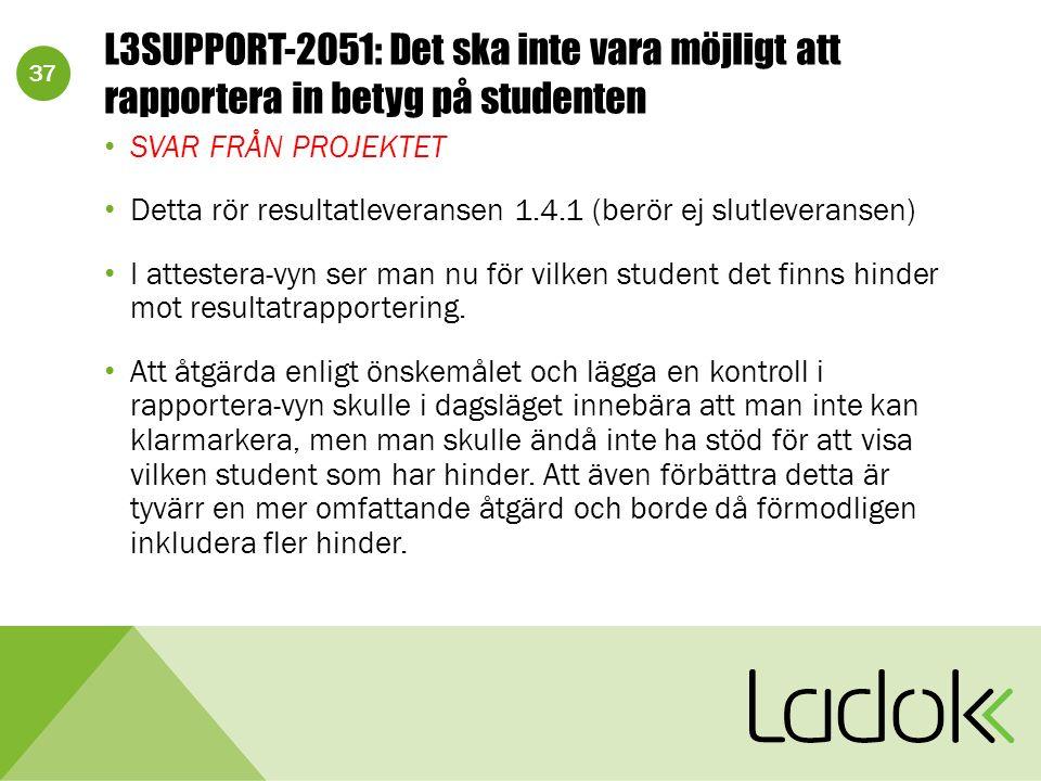 37 L3SUPPORT-2051: Det ska inte vara möjligt att rapportera in betyg på studenten SVAR FRÅN PROJEKTET Detta rör resultatleveransen 1.4.1 (berör ej slu
