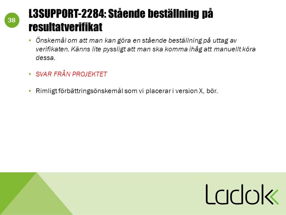 38 L3SUPPORT-2284: Stående beställning på resultatverifikat Önskemål om att man kan göra en stående beställning på uttag av verifikaten. Känns lite py