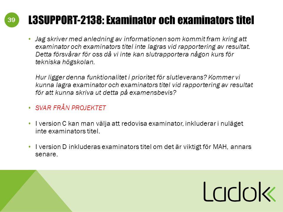 39 L3SUPPORT-2138: Examinator och examinators titel Jag skriver med anledning av informationen som kommit fram kring att examinator och examinators titel inte lagras vid rapportering av resultat.