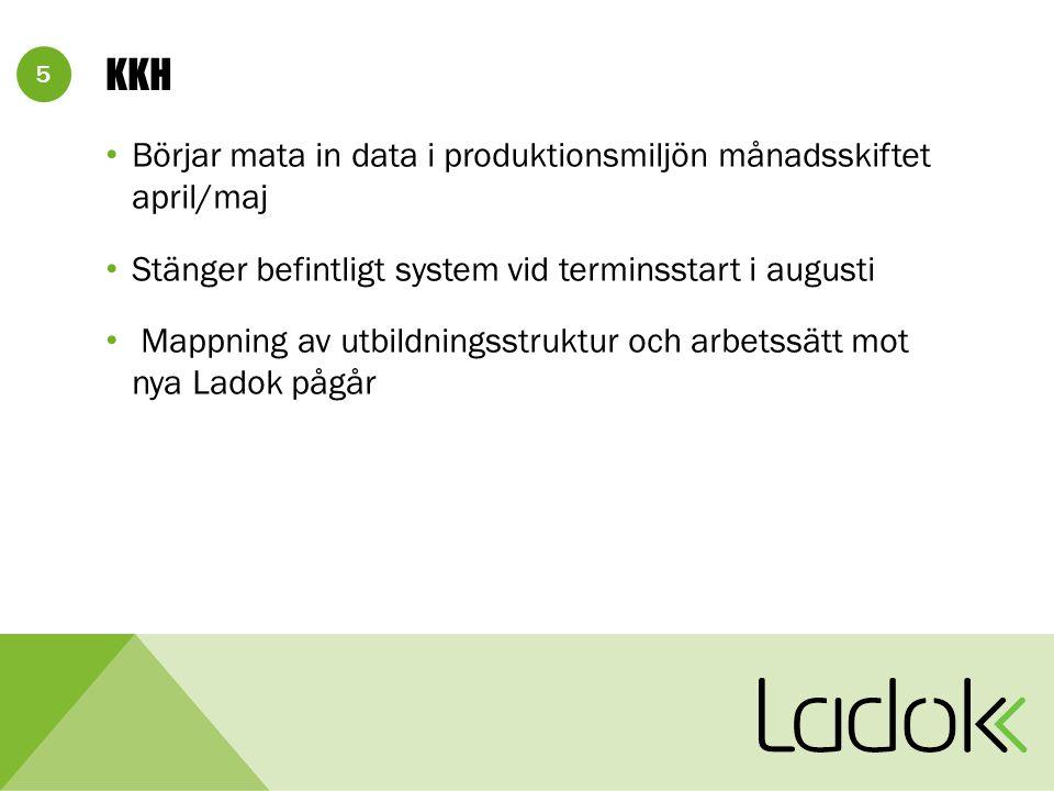 5 KKH Börjar mata in data i produktionsmiljön månadsskiftet april/maj Stänger befintligt system vid terminsstart i augusti Mappning av utbildningsstru