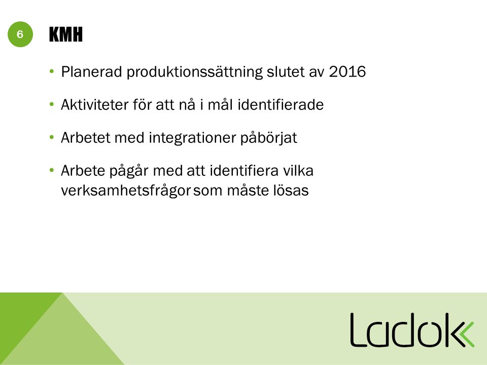 6 KMH Planerad produktionssättning slutet av 2016 Aktiviteter för att nå i mål identifierade Arbetet med integrationer påbörjat Arbete pågår med att i