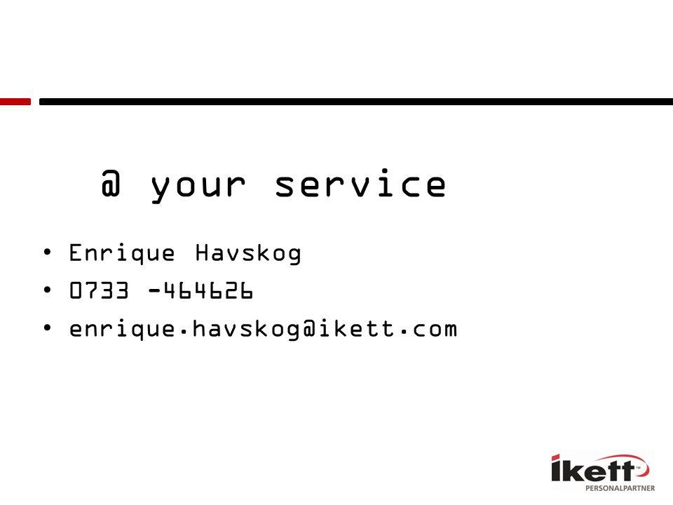 @ your service Enrique Havskog 0733 -464626 enrique.havskog@ikett.com
