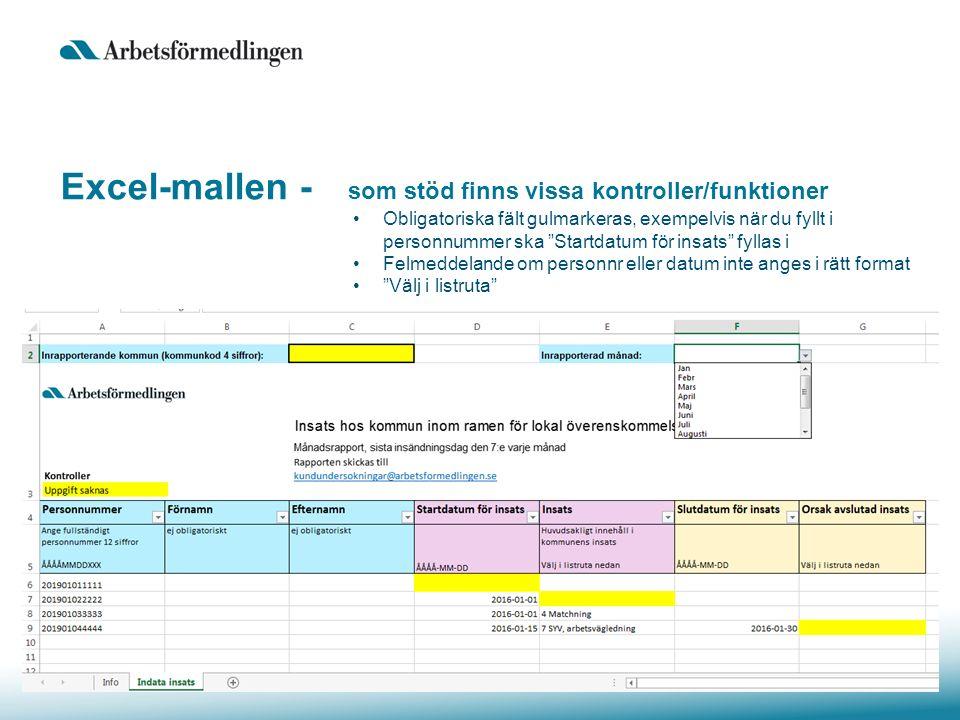 Excel-mallen - som stöd finns vissa kontroller/funktioner Obligatoriska fält gulmarkeras, exempelvis när du fyllt i personnummer ska Startdatum för insats fyllas i Felmeddelande om personnr eller datum inte anges i rätt format Välj i listruta