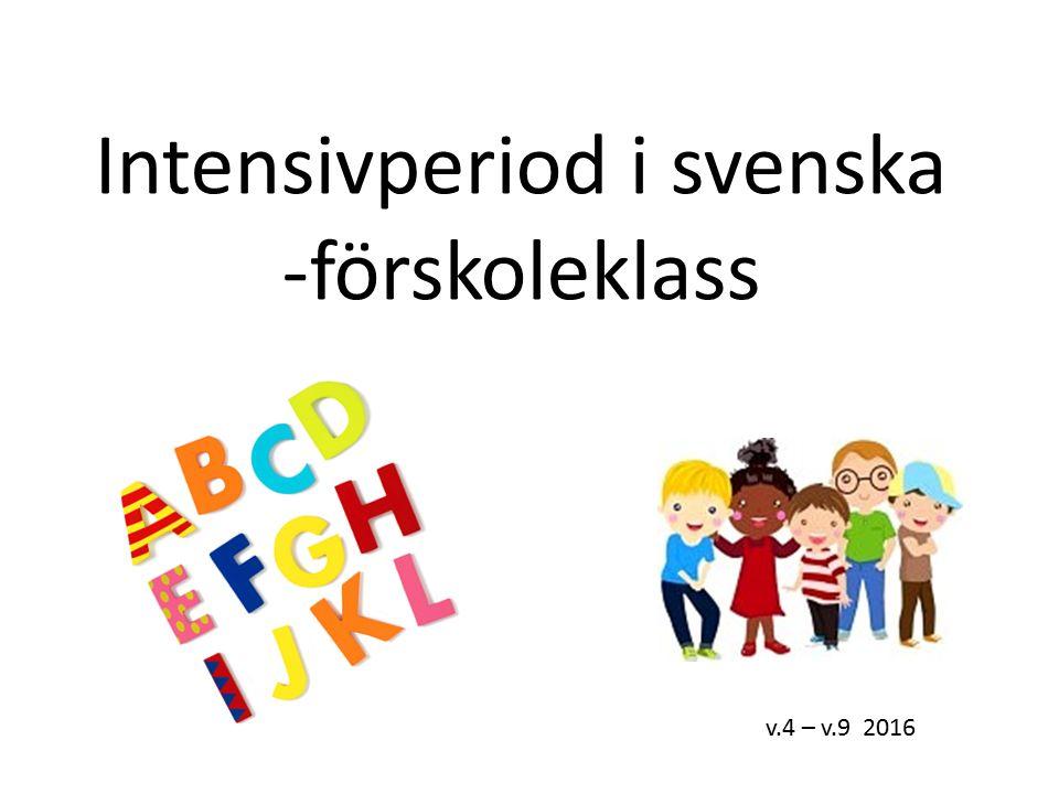 Intensivperiod i svenska -förskoleklass v.4 – v.9 2016