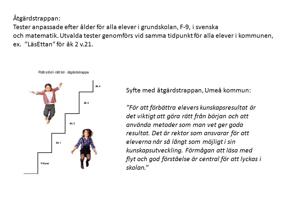 """Syfte med åtgärdstrappan, Umeå kommun: """"För att förbättra elevers kunskapsresultat är det viktigt att göra rätt från början och att använda metoder so"""