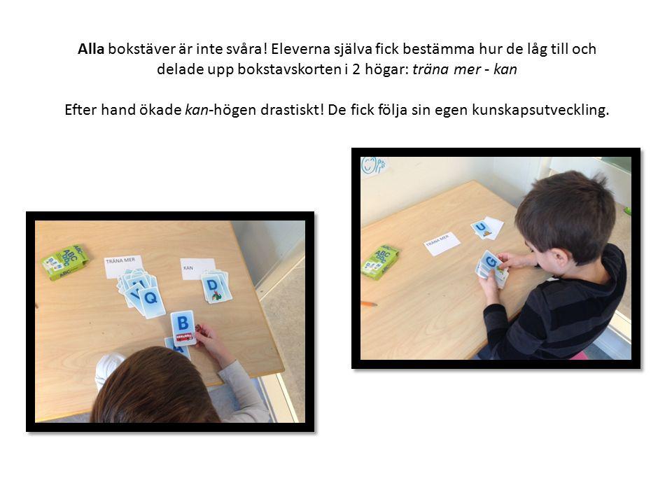 Alla bokstäver är inte svåra! Eleverna själva fick bestämma hur de låg till och delade upp bokstavskorten i 2 högar: träna mer - kan Efter hand ökade