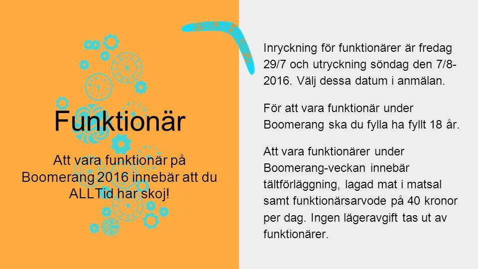 Inryckning för funktionärer är fredag 29/7 och utryckning söndag den 7/8- 2016.