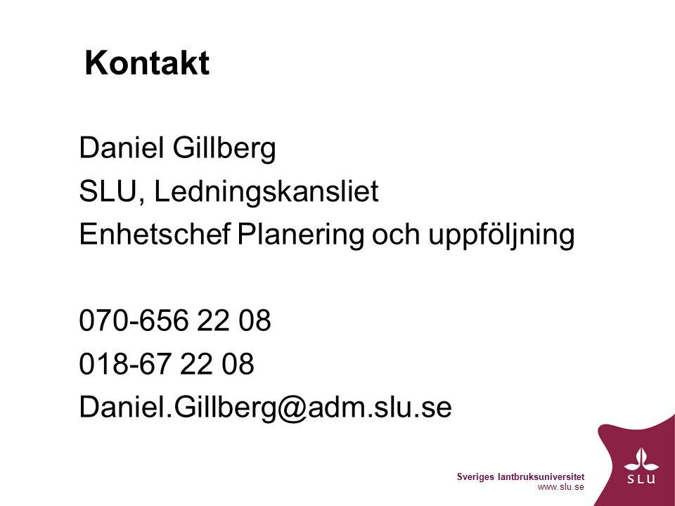 Sveriges lantbruksuniversitet www.slu.se Kontakt Daniel Gillberg SLU, Ledningskansliet Enhetschef Planering och uppföljning 070-656 22 08 018-67 22 08 Daniel.Gillberg@adm.slu.se