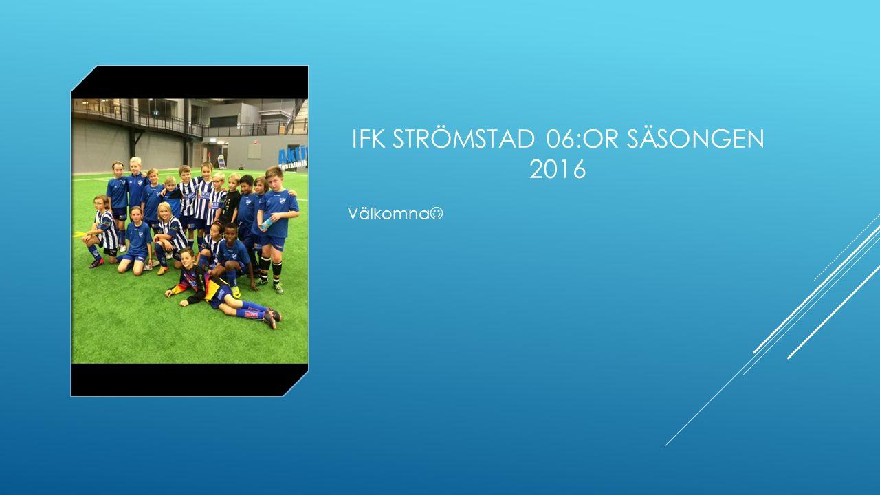 IFK STRÖMSTAD 06:OR SÄSONGEN 2016 Välkomna