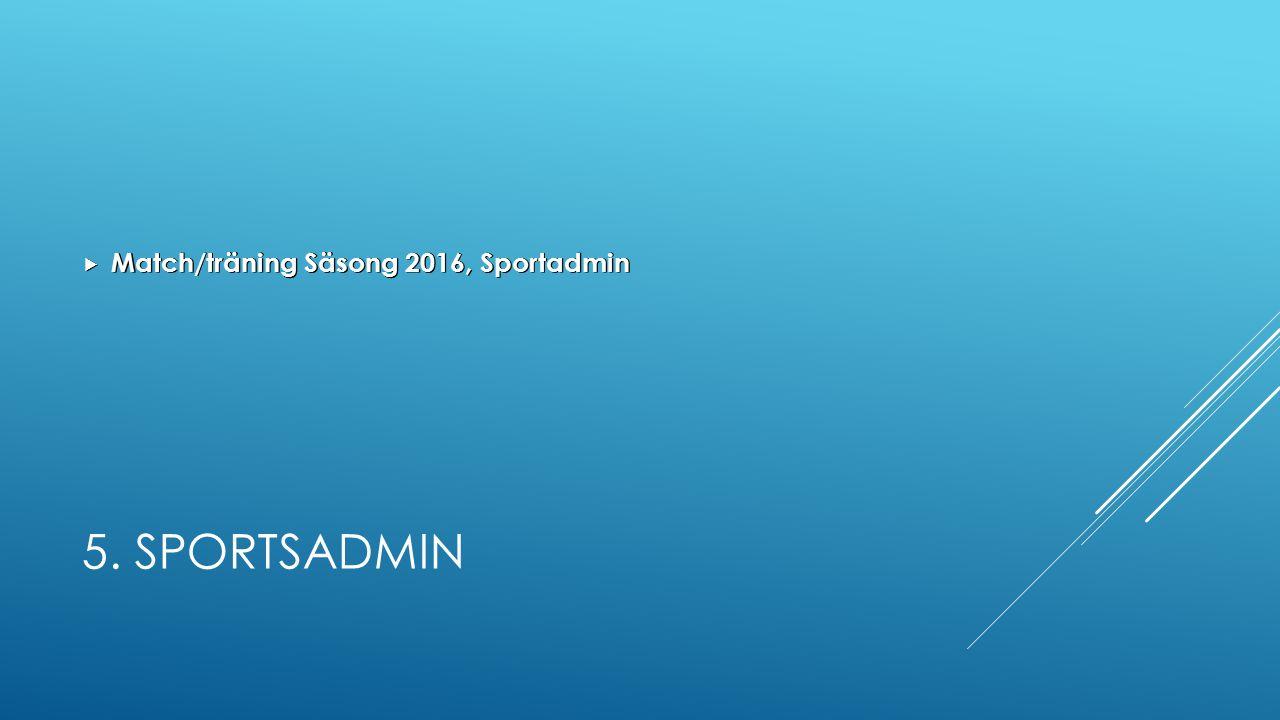 5. SPORTSADMIN  Match/träning Säsong 2016, Sportadmin