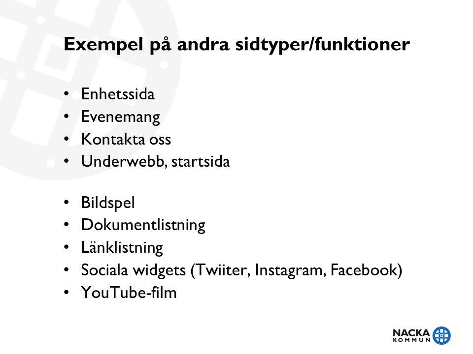 Exempel på andra sidtyper/funktioner Enhetssida Evenemang Kontakta oss Underwebb, startsida Bildspel Dokumentlistning Länklistning Sociala widgets (Twiiter, Instagram, Facebook) YouTube-film