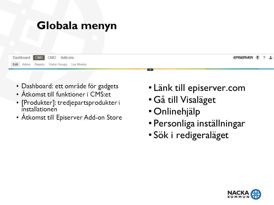 Globala menyn Länk till episerver.com Gå till Visaläget Onlinehjälp Personliga inställningar Sök i redigeraläget Dashboard: ett område för gadgets Åtkomst till funktioner i CMS:et [Produkter]: tredjepartsprodukter i installationen Åtkomst till Episerver Add-on Store