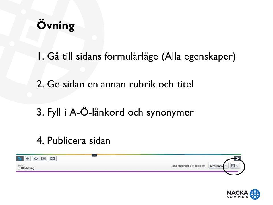 Övning 1. Gå till sidans formulärläge (Alla egenskaper) 2.