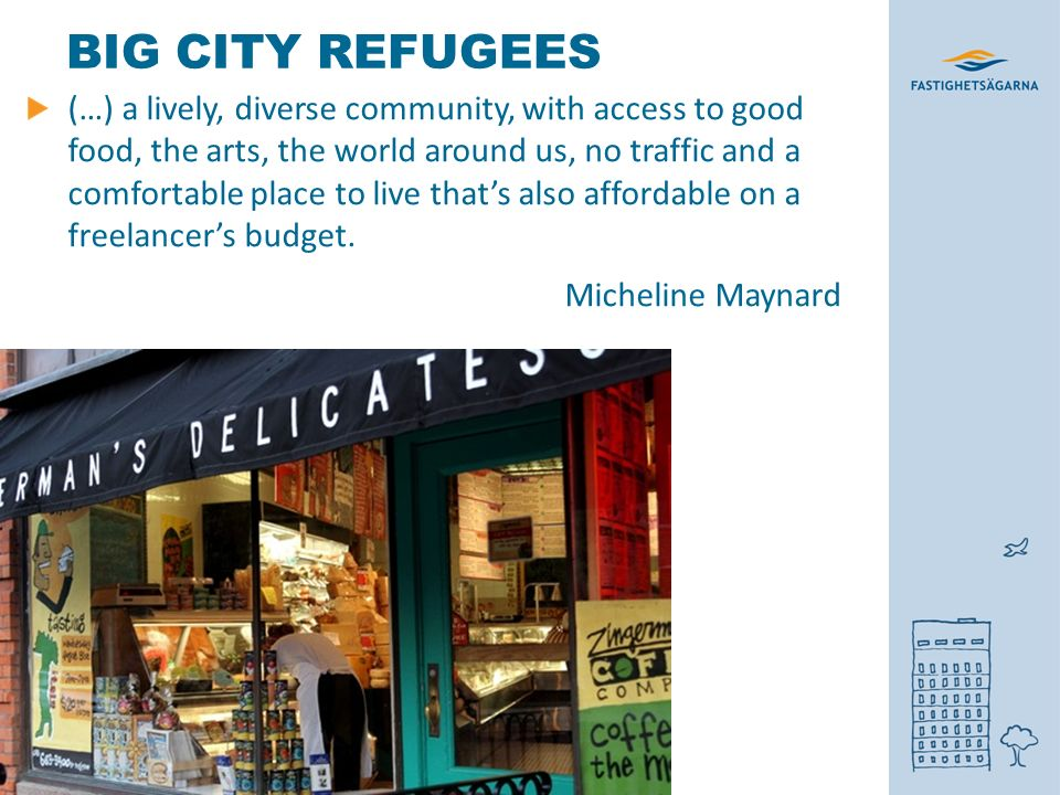 BIG CITY REFUGEES (…) a lively, diverse community, with access to good food, the arts, the world around us, no traffic and a comfortable place to live that's also affordable on a freelancer's budget.