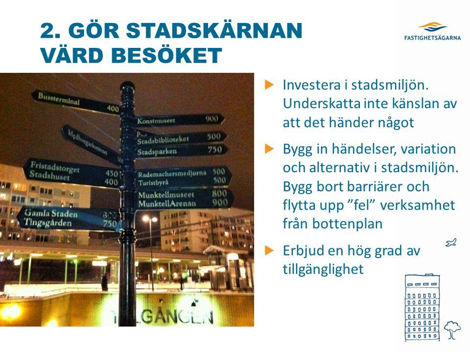 2. GÖR STADSKÄRNAN VÄRD BESÖKET Investera i stadsmiljön.