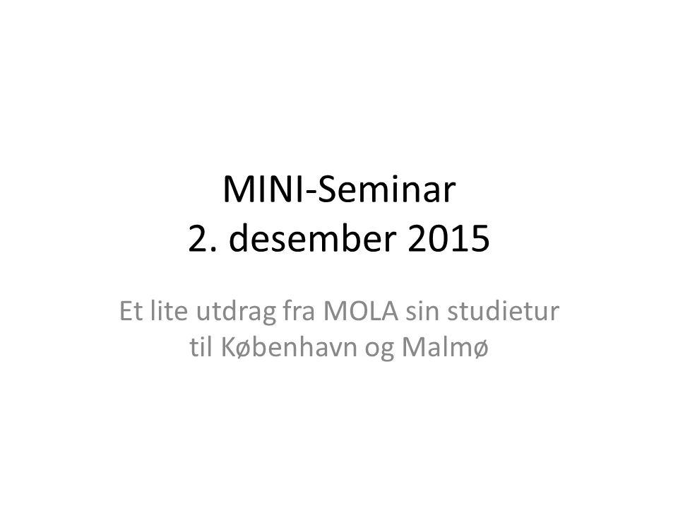 MINI-Seminar 2. desember 2015 Et lite utdrag fra MOLA sin studietur til København og Malmø