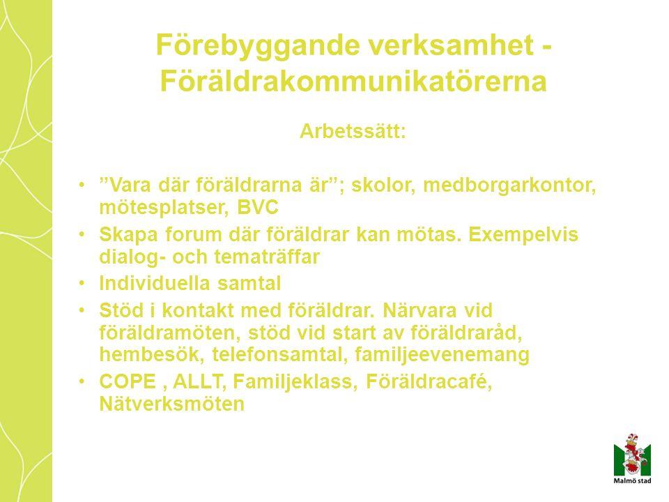 Förebyggande verksamhet - Föräldrakommunikatörerna Arbetssätt: Vara där föräldrarna är ; skolor, medborgarkontor, mötesplatser, BVC Skapa forum där föräldrar kan mötas.