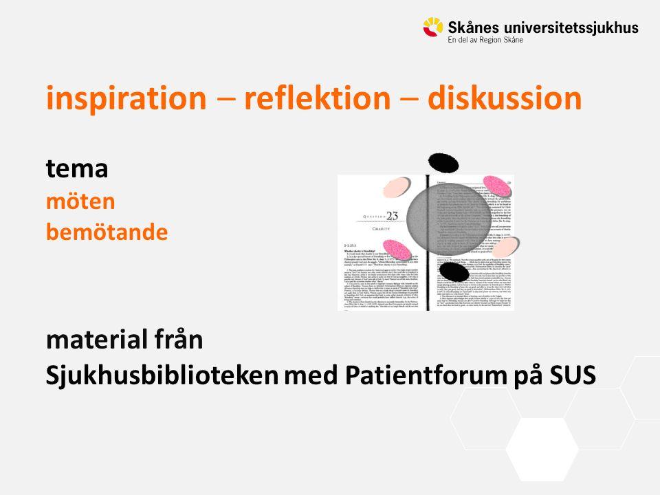 inspiration – reflektion – diskussion tema möten bemötande material från Sjukhusbiblioteken med Patientforum på SUS