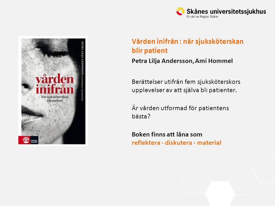 Vården inifrån : när sjuksköterskan blir patient Petra Lilja Andersson, Ami Hommel Berättelser utifrån fem sjuksköterskors upplevelser av att själva b