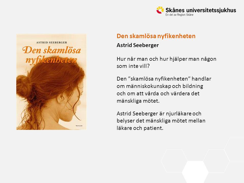 """Den skamlösa nyfikenheten Astrid Seeberger Hur når man och hur hjälper man någon som inte vill? Den """"skamlösa nyfikenheten"""" handlar om människokunskap"""
