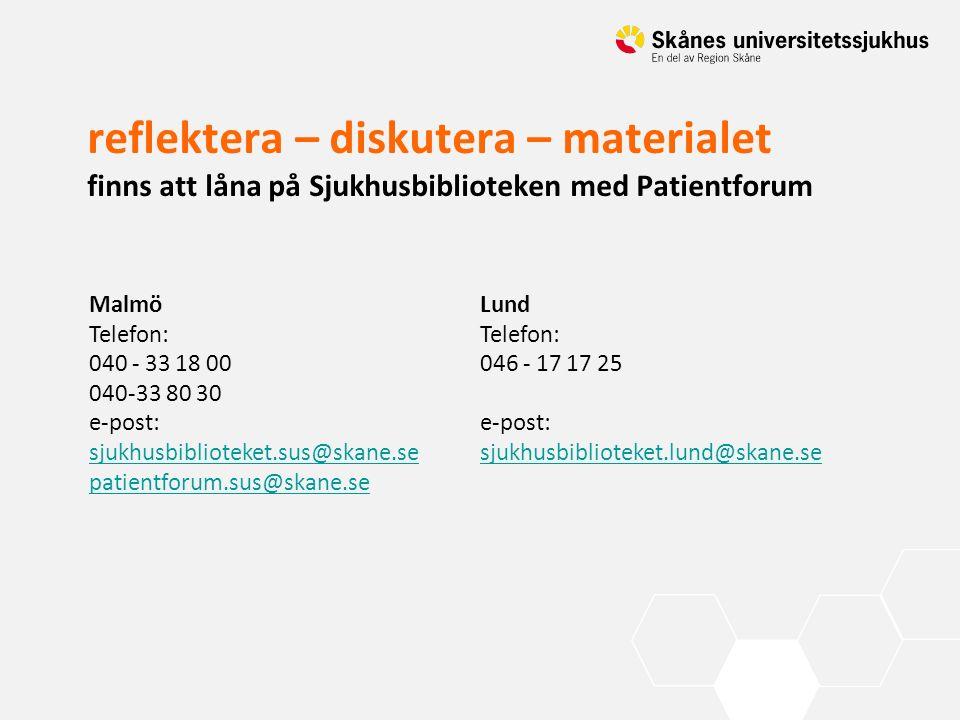 reflektera – diskutera – materialet finns att låna på Sjukhusbiblioteken med Patientforum Malmö Telefon: 040 - 33 18 00 040-33 80 30 e-post: sjukhusbi