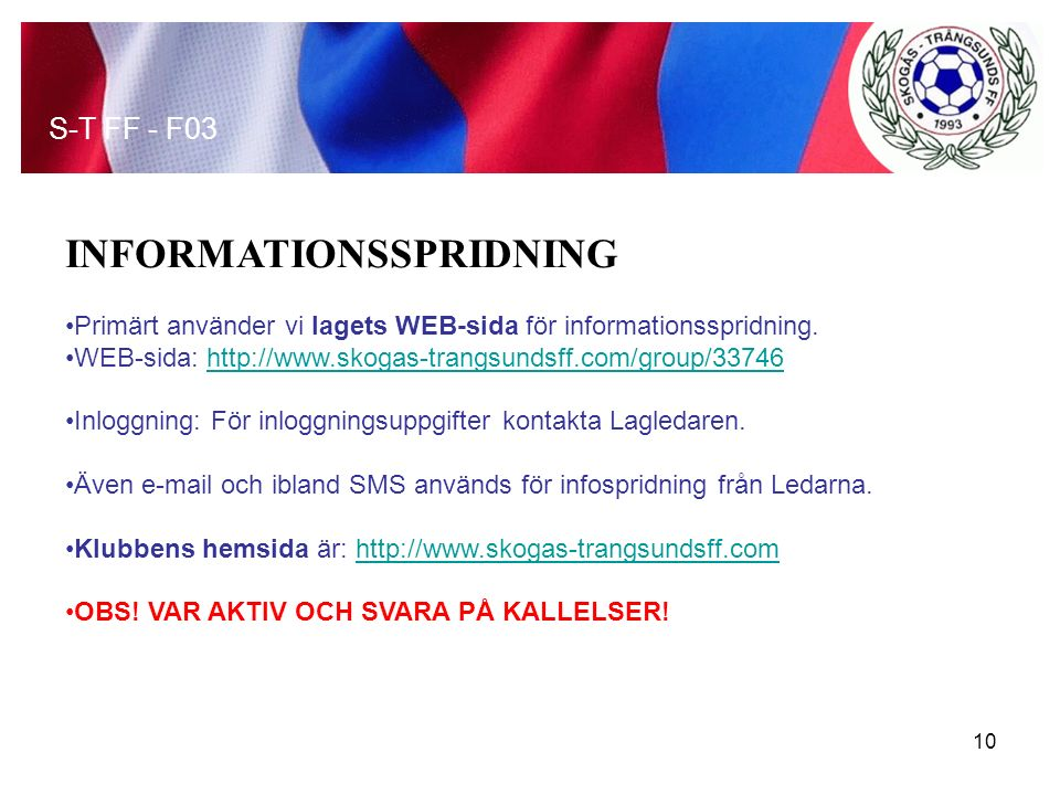 INFORMATIONSSPRIDNING Primärt använder vi lagets WEB-sida för informationsspridning.