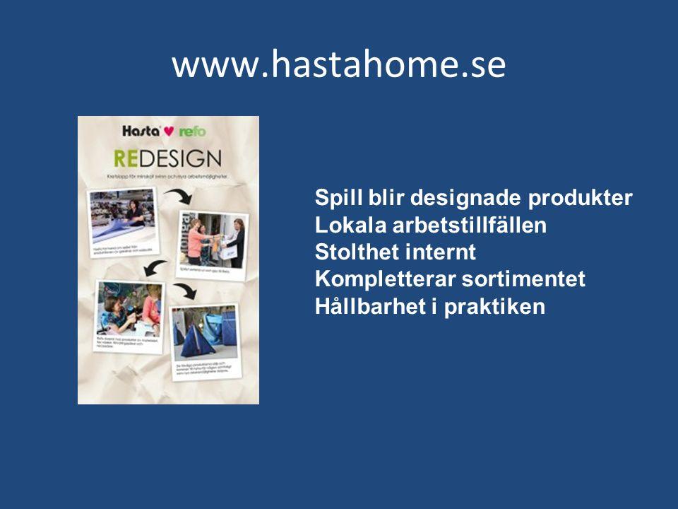 www.hastahome.se Spill blir designade produkter Lokala arbetstillfällen Stolthet internt Kompletterar sortimentet Hållbarhet i praktiken