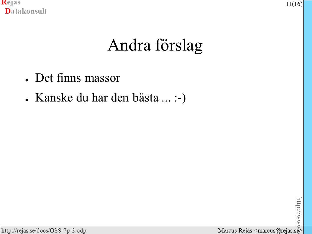Rejås 11 (16) http://www.rejas.se – Fri programvara är enkelt http://rejas.se/docs/OSS-7p-3.odp Datakonsult Marcus Rejås Andra förslag ● Det finns massor ● Kanske du har den bästa...